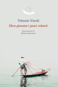 Liberamente Libri -   Dove giocano i pesci volanti ( Vittorio Veroli)